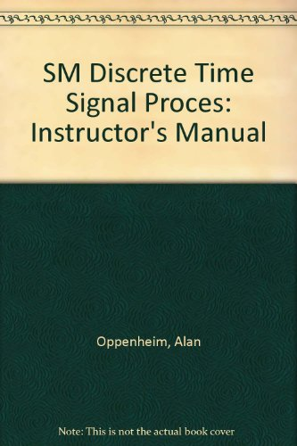 SM Discrete Time Signal Proces: Instructor's Manual: Oppenheim, Alan