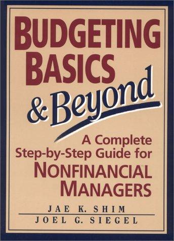 Budgeting Basics & Beyond: A Complete Step-By-Step: Jae K. Shim,