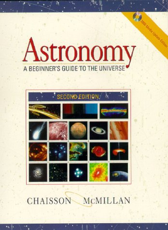 Astronomy: A Beginners Guide to the Universe, 2000 Media Update Edition (013085848X) by Eric Chaisson; Steve McMillan