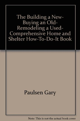 9780130862075: The building a new, buying an old, remodeling a used, comprehensive home and shelter how-to-do-it book