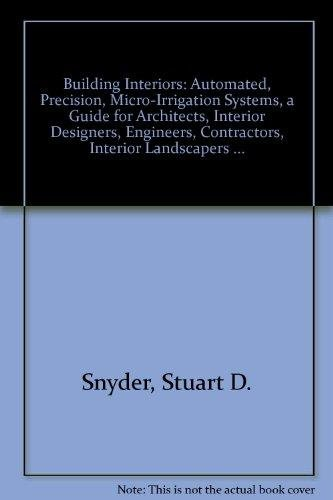 Building Interiors, Plants and Automation: Automated Micro-Irrigation: Snyder, Stuart D.