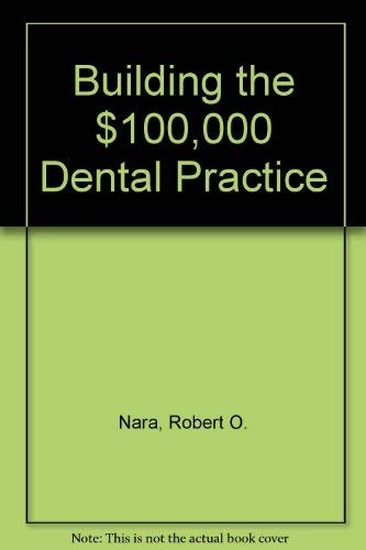 9780130862563: Building the $100,000 Dental Practice