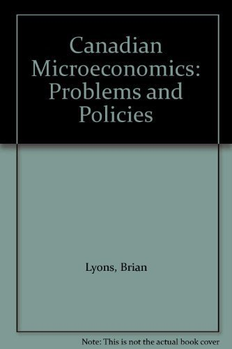 Canadian Microeconomics : Problems and Policies: Brian Lyons
