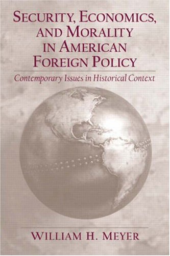 9780130863904: Security, Economics, and Morality in American Foreign Policy: Contemporary Issues in Historical Context