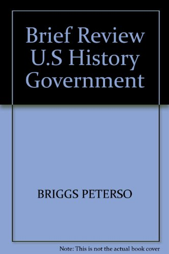 Brief Review U.S History Government: BRIGGS PETERSO
