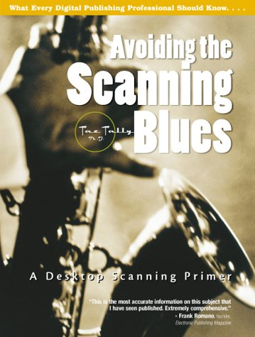 9780130873224: Avoiding the Scanning Blues: Complete Guide to Desktop Scanning (Avoiding the Blues Series)
