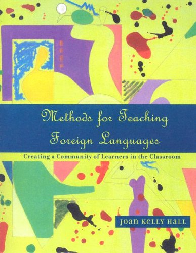 Methods for Teaching Foreign Languages: Creating a: Hall, Joan Kelly