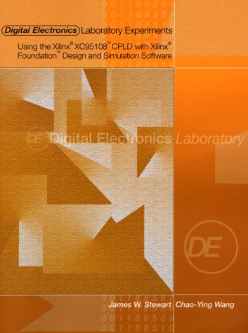 9780130881922: Digital Electronics Laboratory Experiments Using the Xilinx XC95108 CPLD with Xilinx Foundation Design and Simulation Software
