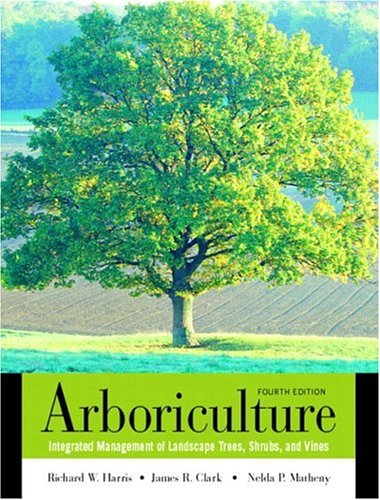 Arboriculture: Integrated Management of Landscape Trees, Shrubs,: Richard W. Harris