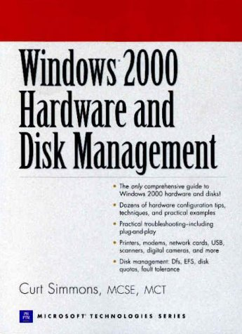 9780130891044: Windows 2000 Hardware and Disk Management (Prentice Hall Ptr Microsoft Technologies Series)