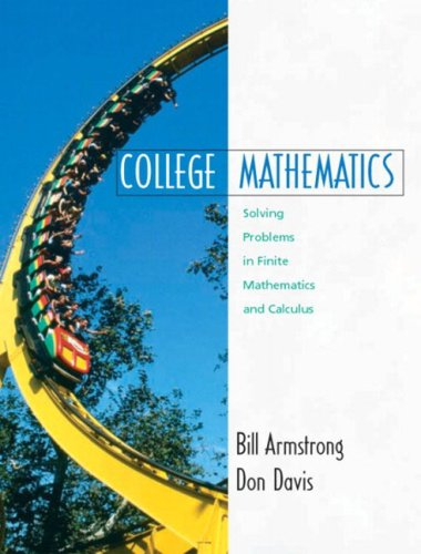 College Mathematics: Solving Problems in Finite Mathematics and Calculus (0130891312) by Armstrong, Bill; Davis, Don