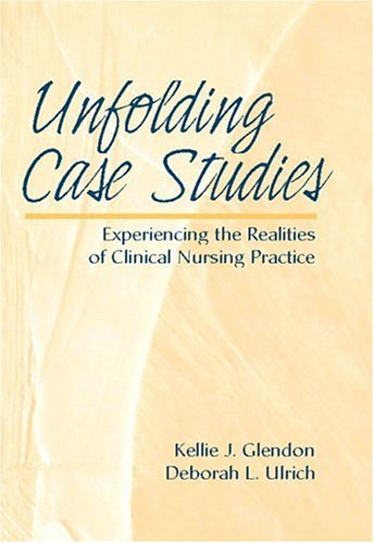 9780130892799: Unfolding Case Studies: Experiencing the Realities of Clinical Nursing Practice