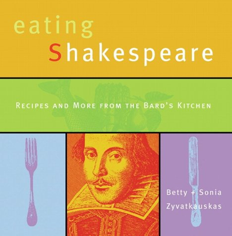 9780130894526: Eating Shakespeare : Recipes and More from the Bard's Kitchen