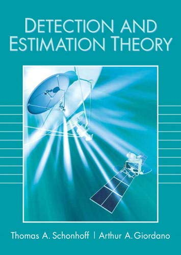 Detection and Estimation Theory and Its Applications: Theory, Practice and Matlab: Schonhoff, ...