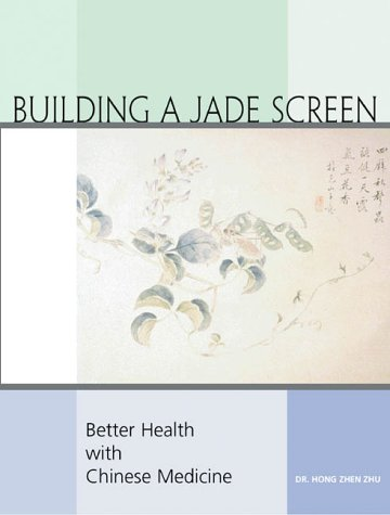 9780130897305: Building a Jade Screen : Integrating Traditional Chinese Medicine into Your Life