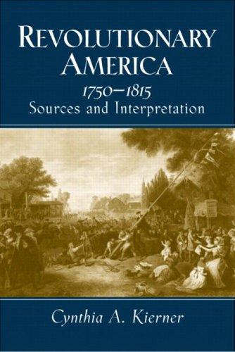 Revolutionary America, 1750-1815: Sources and Interpretation: Kierner, Cynthia A.