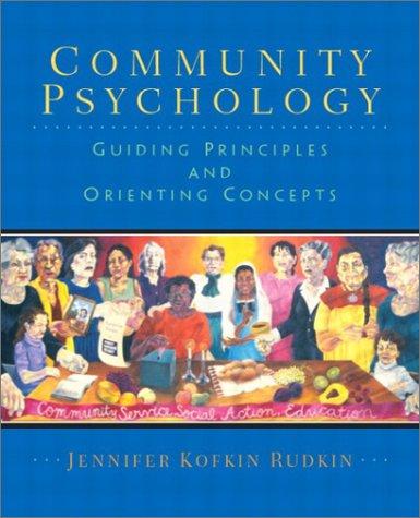 Community Psychology: Guiding Principles and Orienting Concepts: Jennifer Kofkin Rudkin Ph.D.