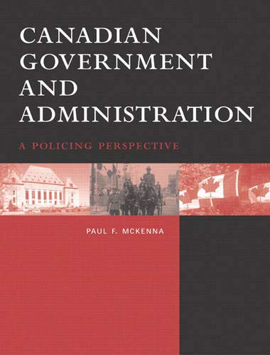 9780130909084: Canadian Government and Administration: A Policing Perspective