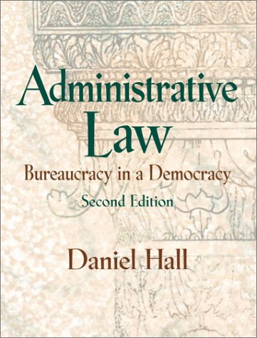 9780130909695: Administrative Law: Bureaucracy in a Democracy (2nd Edition)