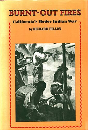 Burnt-out Fires, California's Modoc Indian War: Dillon, Richard H