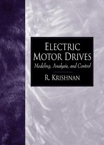 Electric Motor Drives: Modeling, Analysis, and Control: R. Krishnan