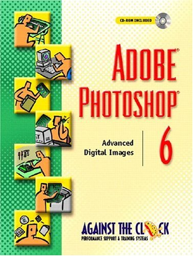 Adobe(R) Photoshop(R) 6: Advanced Digital Images (Against the Clock Series): Against The Clock, ...