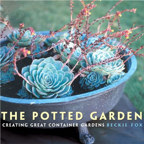 9780130915733: The Potted Garden : Creating Great Container Gardens