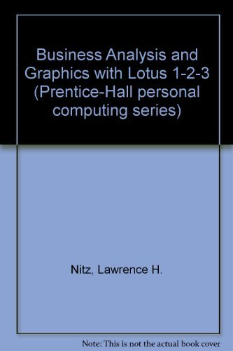 9780130916044: Business Analysis and Graphics With Lotus 1-2-3 (Prentice-Hall Personal Computing Series)