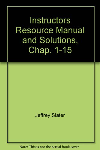 Instructors Resource Manual and Solutions, Chap. 1-15: Jeffrey Slater