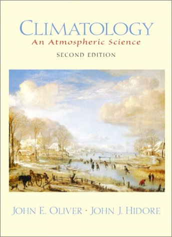 Climatology : An Atmospheric Science: Oliver, John E.,