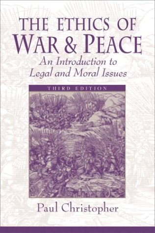 9780130923837: The Ethics of War and Peace: An Introduction to Legal and Moral Issues (3rd Edition)