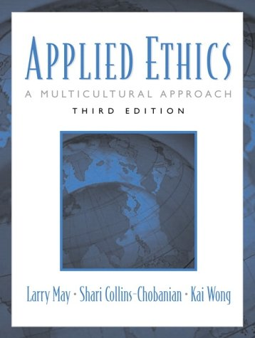 Applied Ethics: A Multicultural Approach (3rd Edition): May, Larry, Collins-Chobanian,