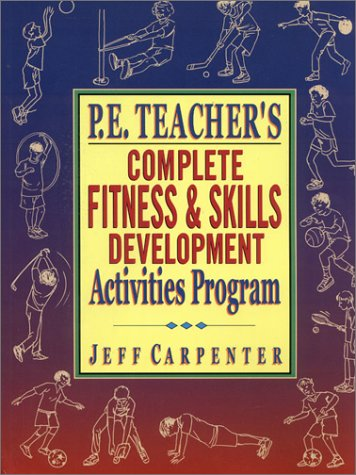 9780130925763: P.E. Teacher's Complete Fitness and Skills Development Activities Program