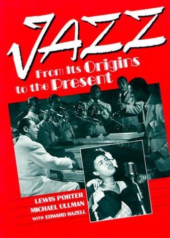 9780130927767: Jazz: from Its Orgins to Present: From Its Origins to the Present