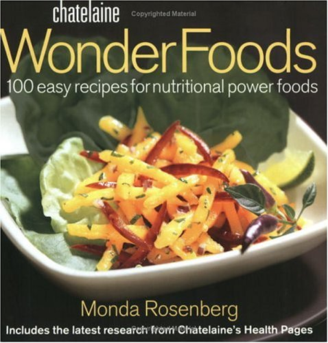 9780130932518: Chatelaine Wonder Foods: Starring Nutritional Powerfoods in 100 Health Giving Recipes