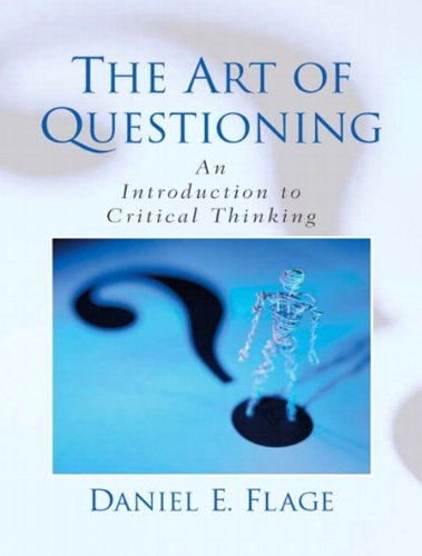 9780130936998: The Art of Questioning: An Introduction to Critical Thinking