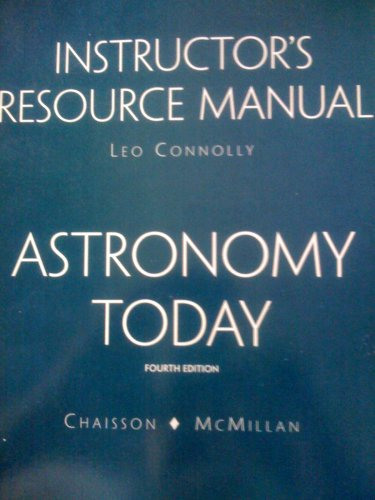 Astronomy Today ( Instructor's Resource Manual 4th: CONNOLLY/CHAISSON/MCMILLAN