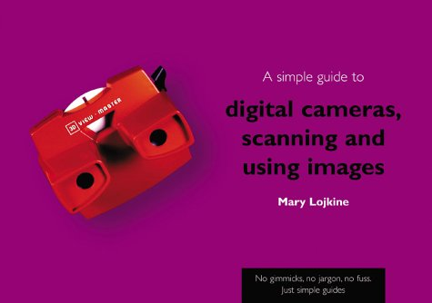 9780130938763: A Simple Guide to Digital Cameras, Scanning and Using Images