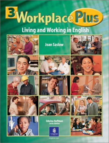 Workplace Plus, Level 3: Living and Working in English (Student Book) (0130943290) by Joan Saslow