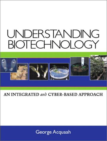 9780130945006: Understanding Biotechnology: An Integrated and Cyber-Based Approach