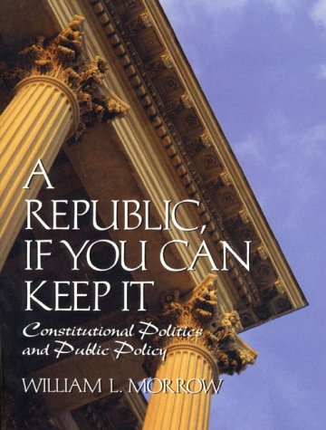 9780130950673: Republic if You Can Keep It, A: Constitutional Politics and Public Policy