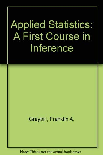 Applied Statistics: A First Course in Inference: Graybill, Franklin A.; Iyer, Hariharan K.; Burdick...