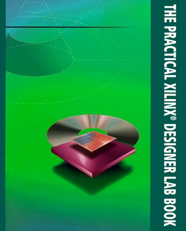 9780130955029: The Practical Xilinx Designer Lab Book
