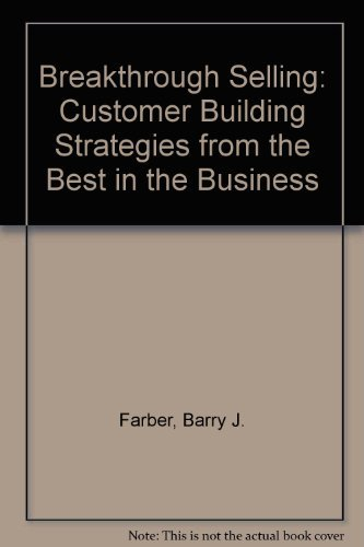 9780130956132: Breakthrough Selling: Customer Building Strategies from the Best in the Business