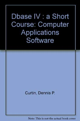 9780130959287: dBASE IV: A Short Course (Computer Applications Software)