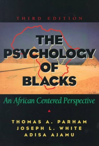 Psychology of Blacks: An African Centered Perspective. Third (3rd) Edition.