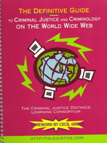 Definitive Guide To Criminal Justice And Criminology On The World Wide Web, The