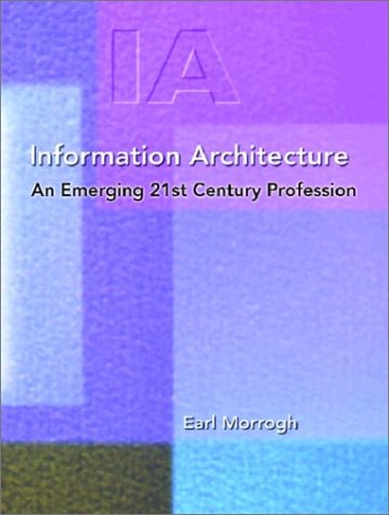 Information Architecture: An Emerging 21st Century Profession: Morrogh, Earl