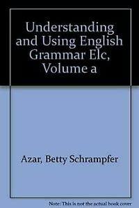 Understanding and Using English Grammar Elc, Volume: Betty Schrampfer Azar