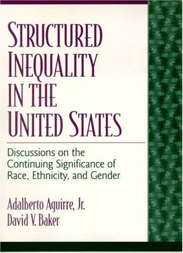 9780130974037: Structured Inequality in the United States: Discussions on the Continuing Significance of Race, Ethnicity, and Gender